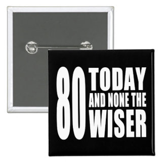 Funny 80th Birthdays : 80 Today and None the Wiser 15 Cm Square Badge