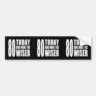 Funny 80th Birthdays : 80 Today and None the Wiser Bumper Sticker