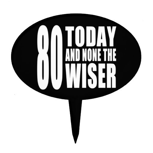 Funny 80th Birthdays : 80 Today and None the Wiser Cake Toppers