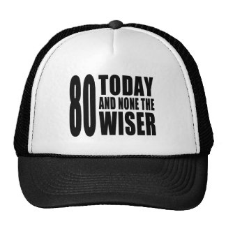 Funny 80th Birthdays : 80 Today and None the Wiser Trucker Hat