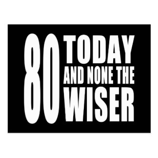 Funny 80th Birthdays 80 Today and None the Wiser Post Cards