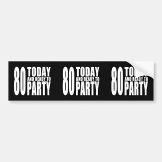 Funny 80th Birthdays 80 Today and Ready to Party Bumper Sticker