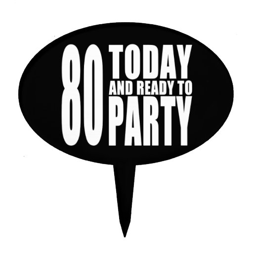 Funny 80th Birthdays : 80 Today and Ready to Party Cake Topper