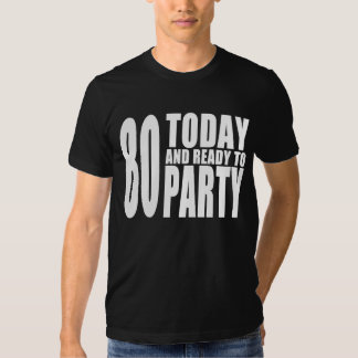 Funny 80th Birthdays : 80 Today and Ready to Party T Shirt