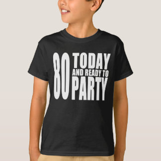 Funny 80th Birthdays : 80 Today and Ready to Party Tshirts