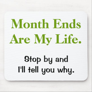 Funny Accounting Life Quote - Month Ends Mouse Mat