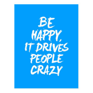 FUNNY ADVICE BE HAPPY IT DRIVES PEOPLE CRAZY LAUGH POSTCARDS