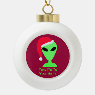 Funny Alien Christmas Geek Take Me To Your Santa Ornaments