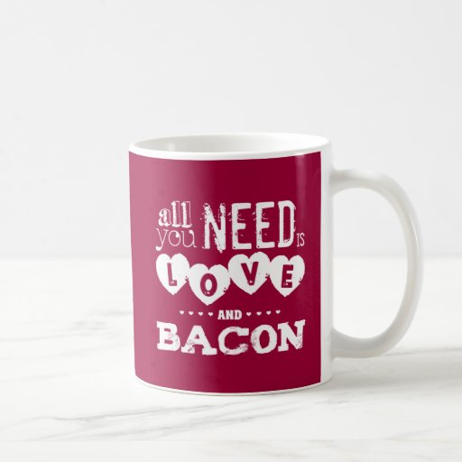 Funny All You Need is Love and Bacon Mugs