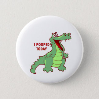Funny Alligator Pooped Today 6 Cm Round Badge