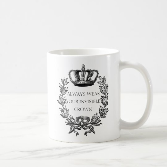 Funny Always wear your invisible crown quote Coffee