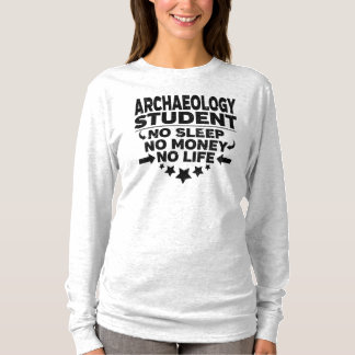 Funny Archaeology College Student No Life Or Money T-Shirt