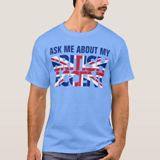 Funny Ask Me About My British Accent T-Shirt