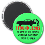 Funny atheist I found Jesus 6 Cm Round Magnet
