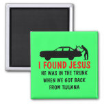 Funny atheist I found Jesus Square Magnet