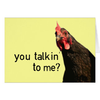 Funny Attitude Chicken - you talkin to me? Card