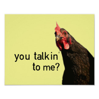 Funny Attitude Chicken - you talkin to me? Posters