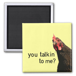 Funny Attitude Chicken - you talkin to me? Square Magnet