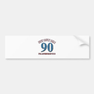 Funny awesome at 90 birthday designs bumper sticker