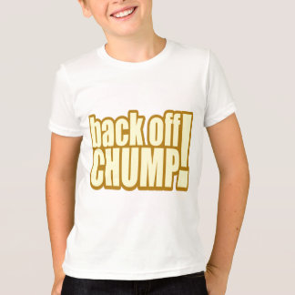 Funny Back Off Chump T-shirts Gifts