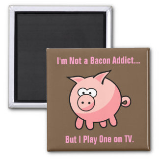 Funny Bacon Addict Magnet