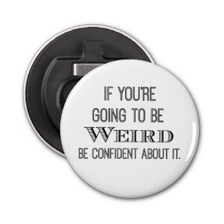 Funny Be Weird Quote Bottle Opener