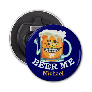 Funny Beer Me Custom Bottle Opener