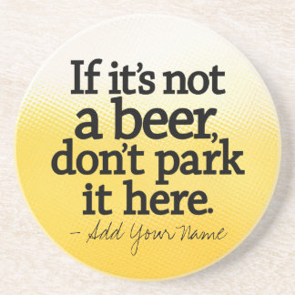 Funny Beer Quote - Make it Yours - Coaster