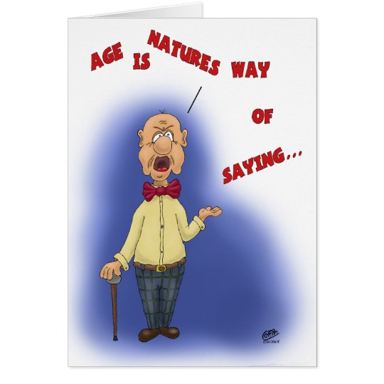 Funny Birthday Cards: Age is Natures Way Card