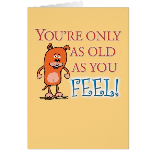 Funny Birthday: Only As Old As You Feel