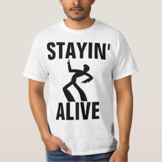 FUNNY BIRTHDAY T-SHIRTS, STAYING ALIVE T-Shirt