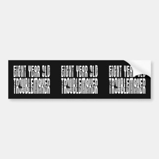 Funny Birthdays : Eight Year Old Troublemaker Bumper Sticker