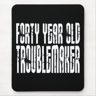 Funny Birthdays : Forty Year Old Troublemaker Mouse Pad