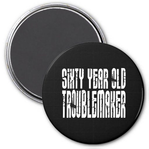 Funny Birthdays : Sixty Year Old Troublemaker Magnet