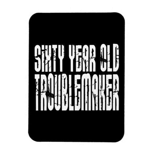 Funny Birthdays : Sixty Year Old Troublemaker Rectangular Magnets