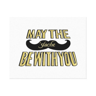 Funny Black Mustache - May the Stache be with you Canvas Print