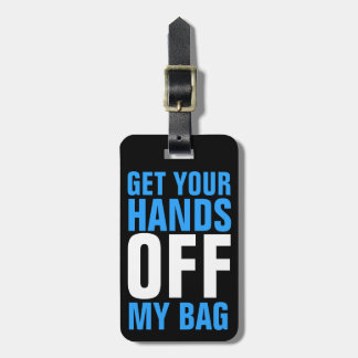 Funny Blue  Get Your Hands OFF my Bag Luggage Tag
