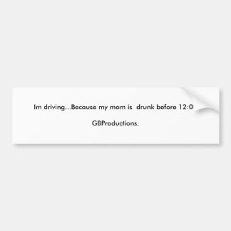 Funny Bumper Sticker for your mum.