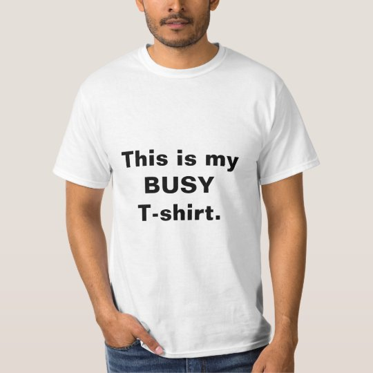 "Funny ""Busy T-shirt"" Quote Men's Tee"