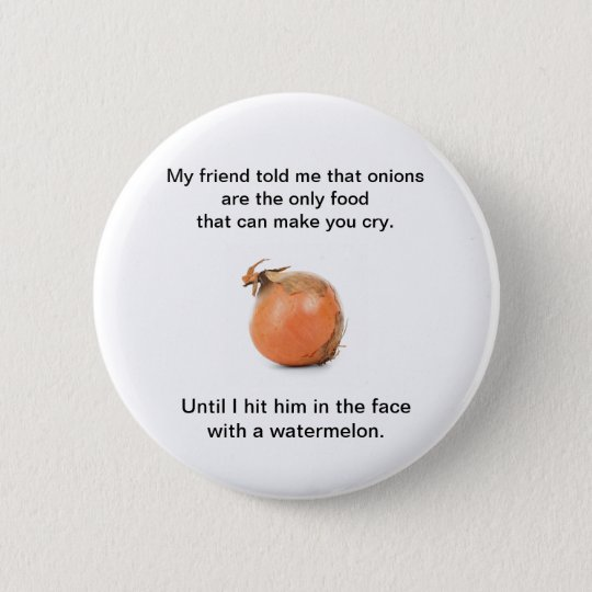 "Funny Button ""My Friend Told Me That Onions"