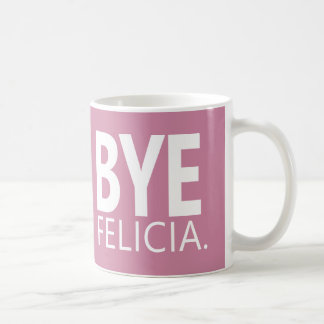 FUNNY BYE FELICIA CUSTOMIZABLE MUG