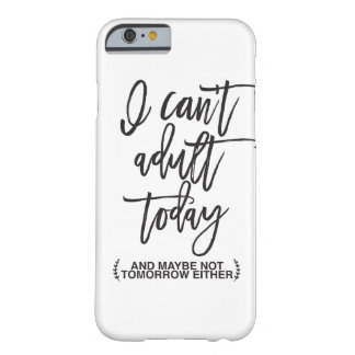 Funny Can't Adult Today Typography Barely There iPhone 6 Case