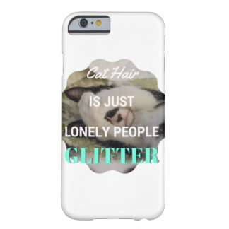 Funny Cat: Cat Hair is just lonely people glitter Barely There iPhone 6 Case
