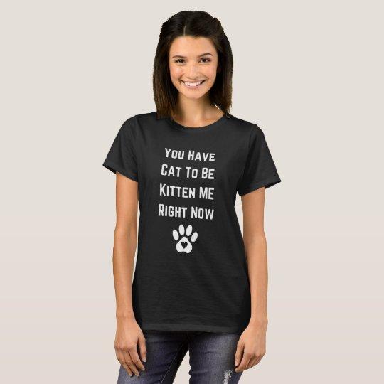 Funny Cat Pun Design-Cat to Be Kitten Me