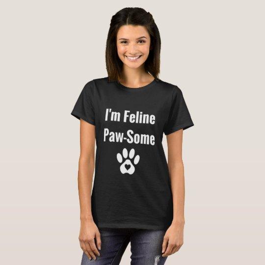 Funny Cat Pun Design-I'm Feline Paw-Some T-Shirt