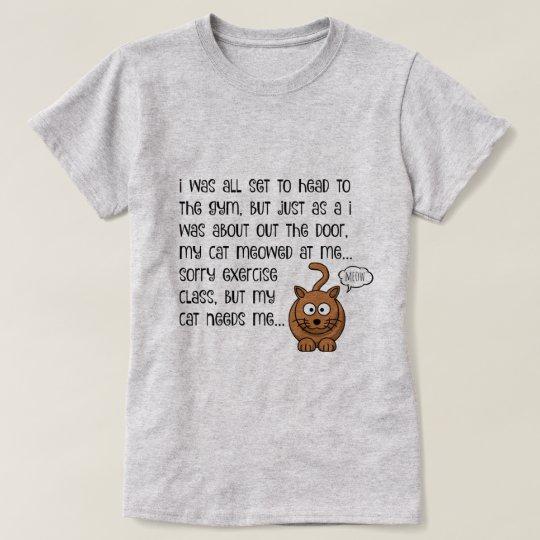 Funny Cat Shirt, my cat needs me (black