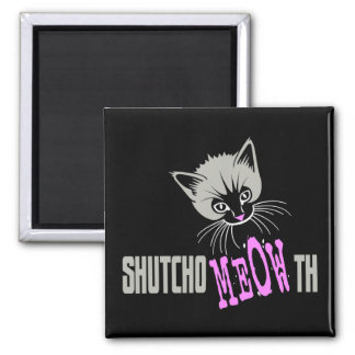 Funny Cat Shut Your MEOWth dark Refrigerator Magnet