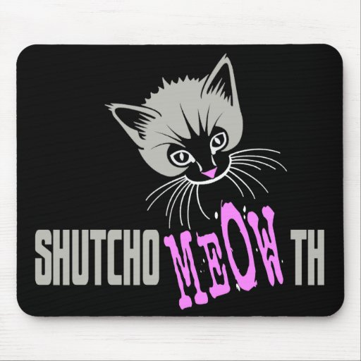 Funny Cat Shut Your MEOWth (dark) Mouse Pad