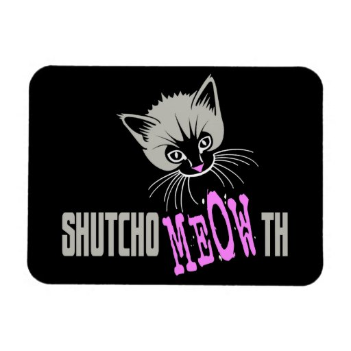 Funny Cat Shut Your MEOWth (dark) Magnets