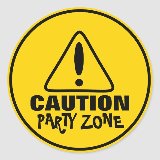 Funny Caution Sign Party Zone Classic Round Sticker